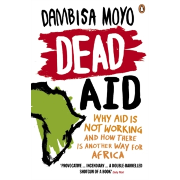 Dead Aid: Why aid is not working and how there is another way for Africa by Dambisa Moyo (Paperback, 2010)