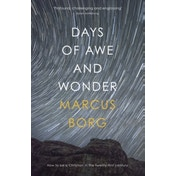 Days of Awe and Wonder: How to be a Christian in the Twenty-First Century by Marcus Borg (Paperback, 2017)