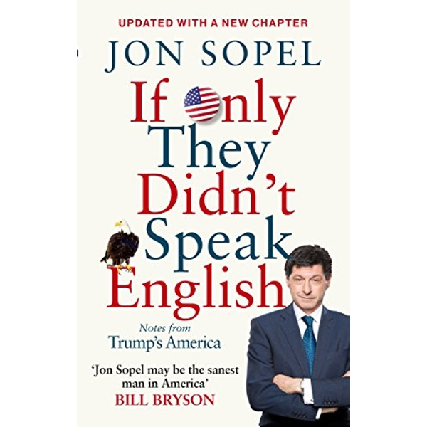 If Only They Didn't Speak English Notes From Trump's America Paperback / softback 2018