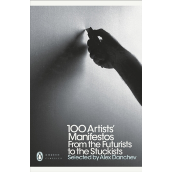 100 Artists' Manifestos: From the Futurists to the Stuckists by Alex Danchev (Paperback, 2011)