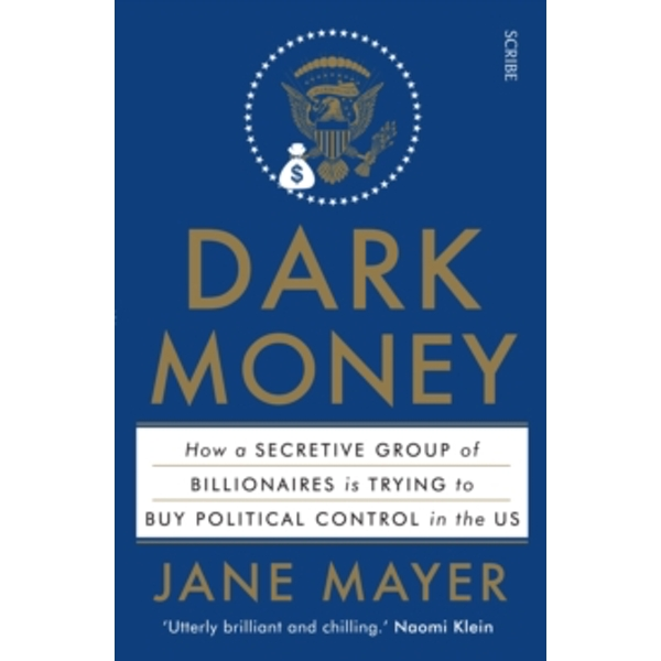 Dark Money : how a secretive group of billionaires is trying to buy political control in the US