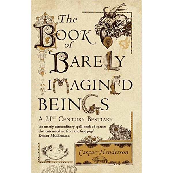 The Book of Barely Imagined Beings: A 21st-Century Bestiary by Caspar Henderson (Paperback, 2013)