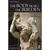 The Body Bears the Burden: Trauma, Dissociation, and Disease by Robert Scaer (Paperback, 2014)