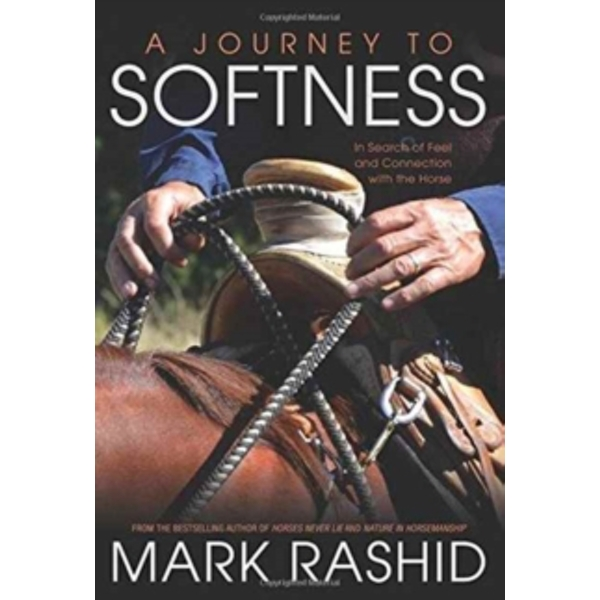 A Journey to Softness : In Search of Feel and Connection with the Horse