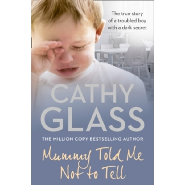 Mummy Told Me Not to Tell: The true story of a troubled boy with a dark secret by Cathy Glass (Paperback, 2010)