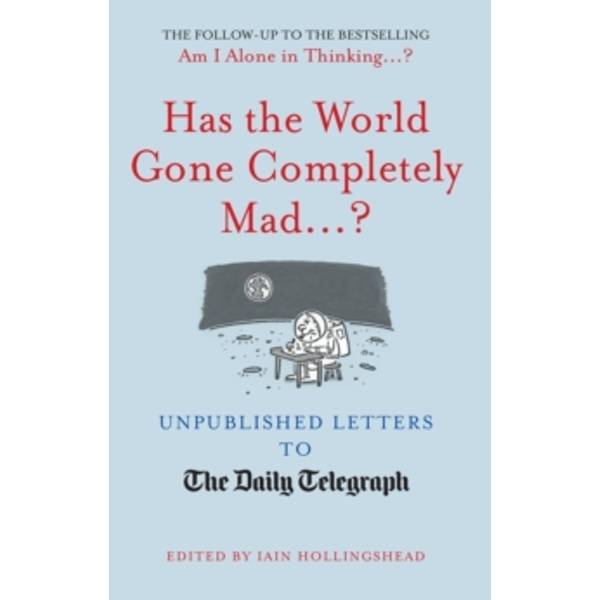 Has the World Gone Completely Mad...? : Unpublished Letters to the Daily Telegraph