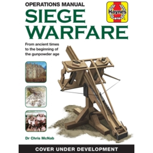 Siege Warfare Manual : Engines, equipment and techniques