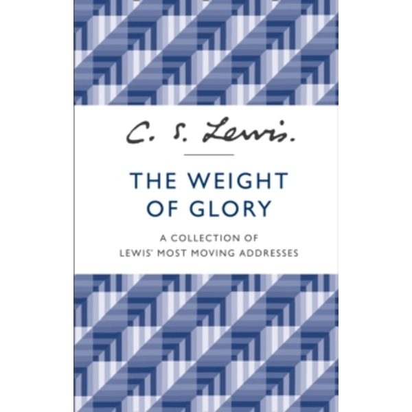 The Weight of Glory : A Collection of Lewis' Most Moving Addresses