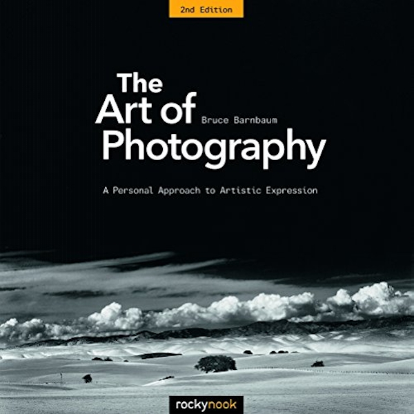 The Art of Photography: A Personal Approach to Artistic Expression by Bruce Barnbaum (Paperback, 2017)