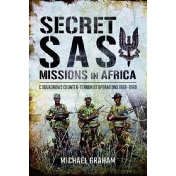 Secret SAS Missions in Africa : C Squadrons Counter-Terrorist Operations 1968 1980