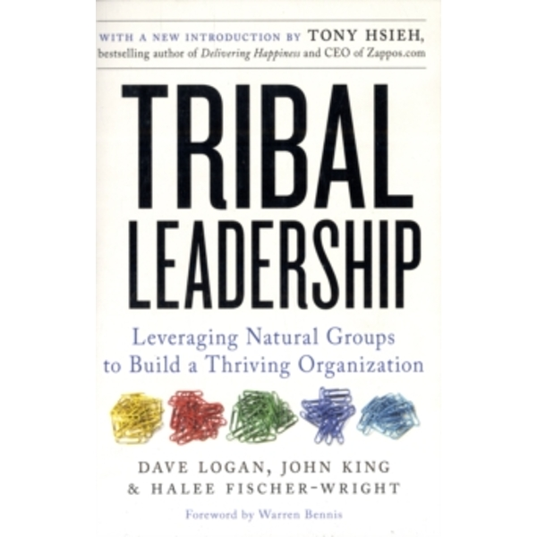 Tribal Leadership: Leveraging Natural Groups to Build a Thriving Organization by John King, Halee Fischer-Wright, Dave Logan (Paperback, 2011)