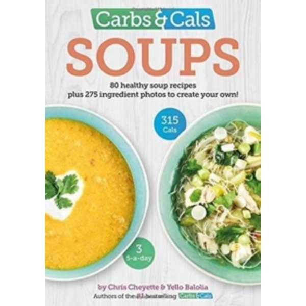 Carbs & Cals Soups : 80 Healthy Soup Recipes & 275 Photos of Ingredients to Create Your Own!