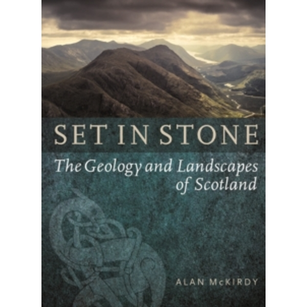 Set in Stone: The Geology and Landscapes of Scotland by Alan McKirdy (Paperback, 2015)