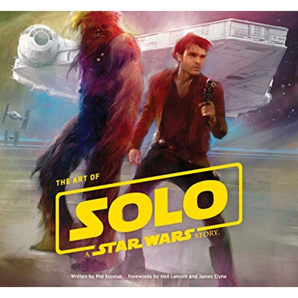 The Art of Solo A Star Wars Story Hardback 2018