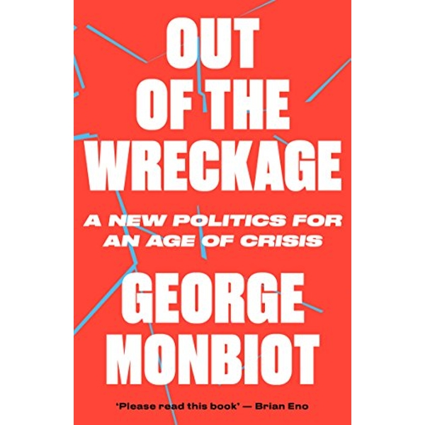 Out of the Wreckage by George Monbiot (2018, Paperback)