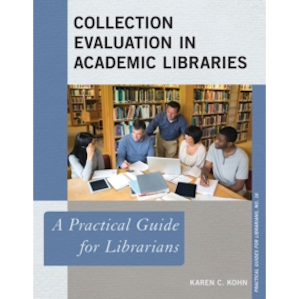 Collection Evaluation in Academic Libraries : A Practical Guide for Librarians : 16