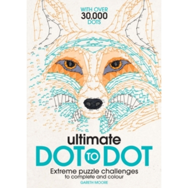 Ultimate Dot to Dot : Extreme Puzzle Challenges to Complete and Colour