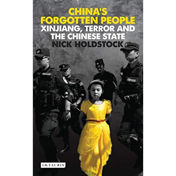 China's Forgotten People: Xinjiang, Terror and the Chinese State by Nick Holdstock (Paperback, 2015)