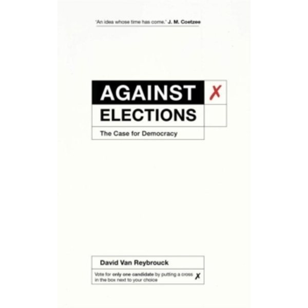 Against Elections : The Case for Democracy
