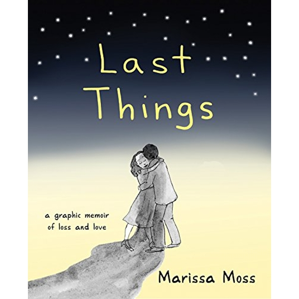 Last Things: A Graphic Memoir of Loss and Love by Marissa Moss (Paperback, 2017)