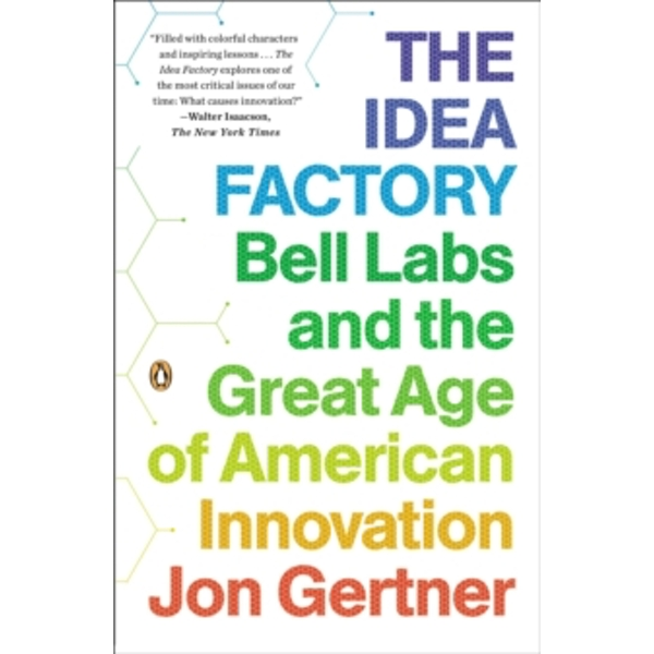 The Idea Factory : Bell Labs and the Great Age of American Innovation