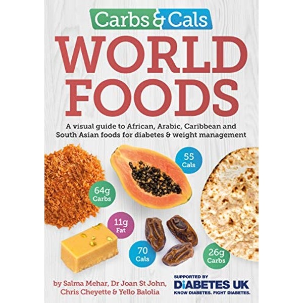 Carbs & Cals World Foods A visual guide to African, Arabic, Caribbean and South Asian foods for diabetes & weight management Paperback / softback 2019