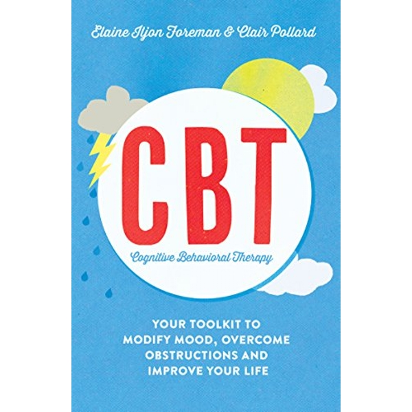 Cognitive Behavioural Therapy (CBT): Your Toolkit to Modify Mood, Overcome Obstructions and Improve Your Life by Clair Pollard, Elaine Iljon Foreman (Paperback, 2016)