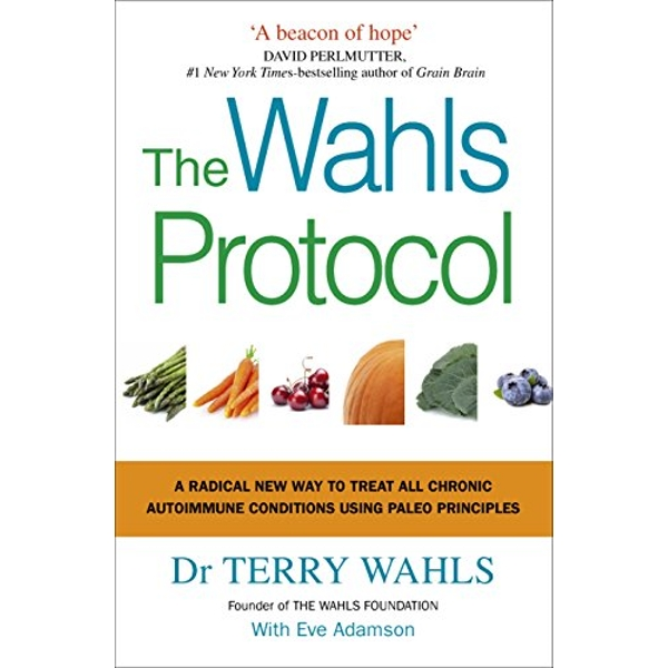 The Wahls Protocol: A Radical New Way to Treat All Chronic Autoimmune Conditions Using Paleo Principles by Terry Wahls (Paperback, 2017)