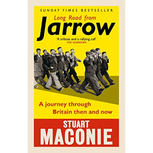 Long Road from Jarrow A journey through Britain then and now Paperback / softback 2018