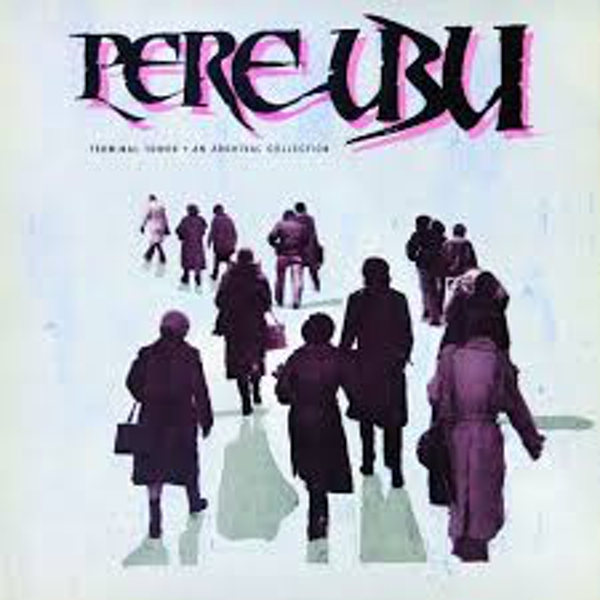 Pere Ubu ‎– Terminal Tower · An Archival Collection Limited Edition Vinyl