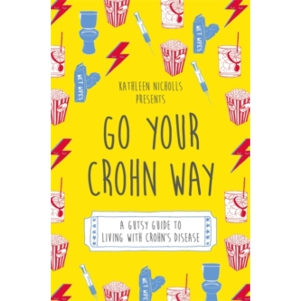 Go Your Crohn Way : A Gutsy Guide to Living with Crohn's Disease