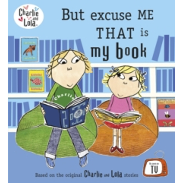 Charlie and Lola: But Excuse Me That is My Book by Lauren Child (Paperback, 2006)