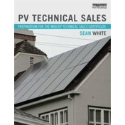 PV Technical Sales: Preparation for the NABCEP Technical Sales Certification by Sean White (Paperback, 2016)