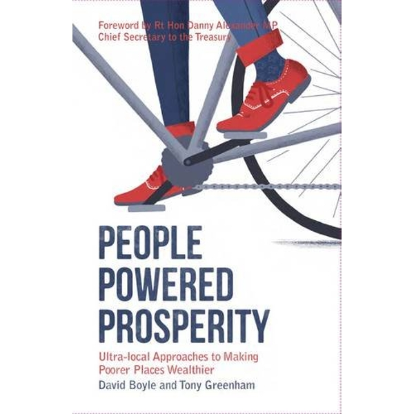 People Powered Prosperity: Ultra Local Approaches to Making Poorer Places Wealthier by David Boyle, Tony Greenham (Paperback, 2015)