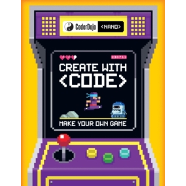 CoderDojo Nano: Make Your Own Game : Create with Code
