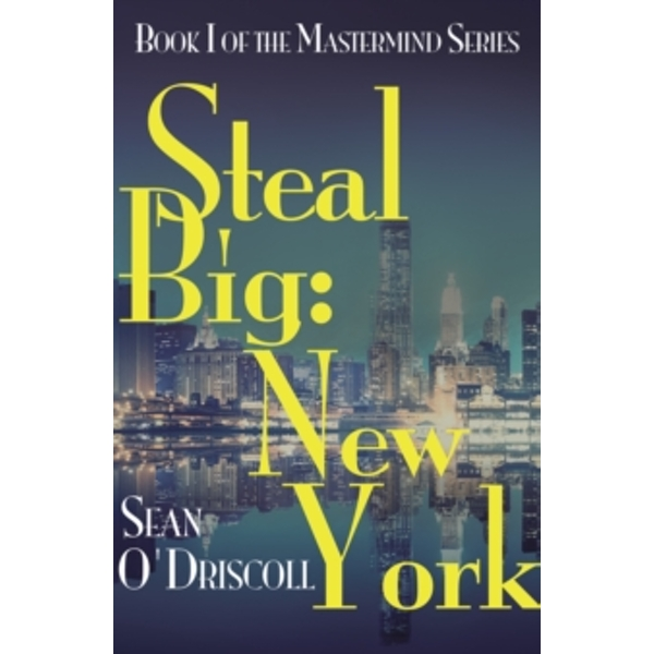 Steal Big: New York : Book I of the Mastermind Series