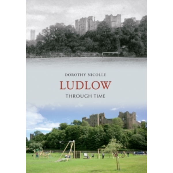 Ludlow Through Time by Dorothy Nicolle (Paperback, 2012)