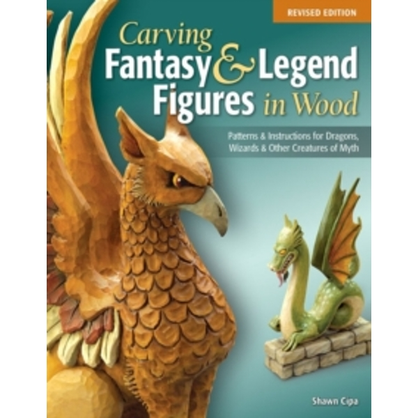 Carving Fantasy & Legend Figures in Wood, Rev Edn by Shawn Cipa (Paperback, 2013)