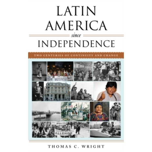 Latin America since Independence: Two Centuries of Continuity and Change by Thomas C. Wright (Paperback, 2017)