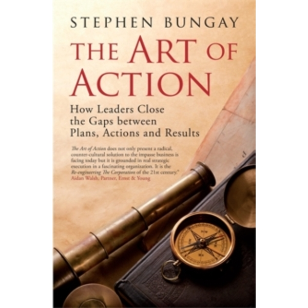 The Art of Action: How Leaders Close the Gaps between Plans, Actions and Results by Stephen Bungay (Hardback, 2010)