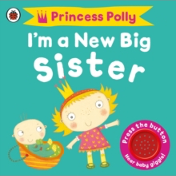 I'm a New Big Sister: A Princess Polly book by Amanda Li (Board book, 2013)