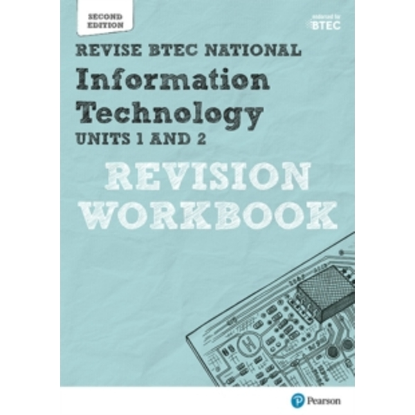 Revise BTEC National Information Technology Units 1 and 2 Revision Workbook : Edition 2