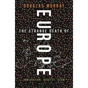 The Strange Death of Europe: Immigration, Identity, Islam by Douglas Murray (Hardback, 2017)