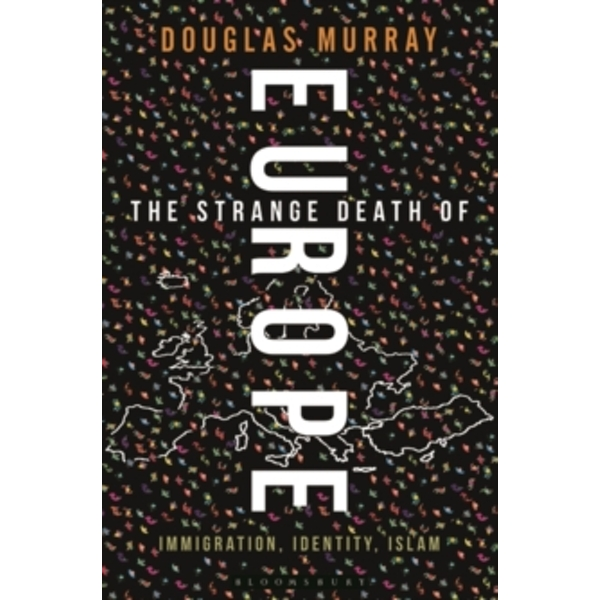 The Strange Death of Europe : Immigration, Identity, Islam