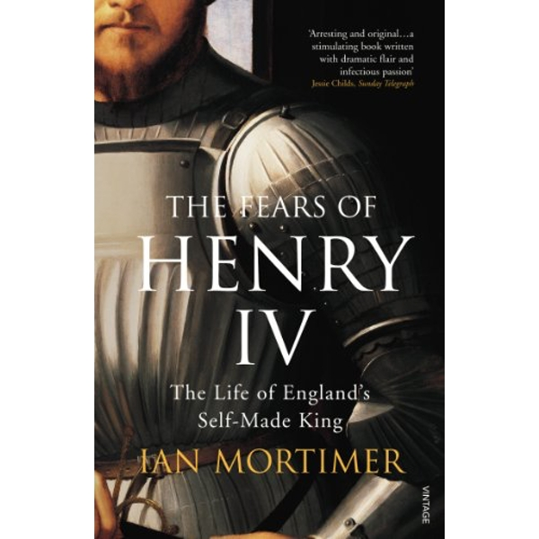 The Fears of Henry IV: The Life of England's Self-Made King by Ian Mortimer (Paperback, 2008)