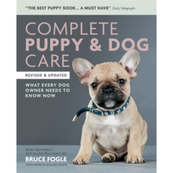 Complete Puppy & Dog Care : What every dog owner needs to know