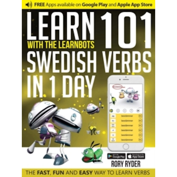 Learn 101 Swedish Verbs in 1 Day with the Learnbots : The Fast, Fun and Easy Way to Learn Verbs