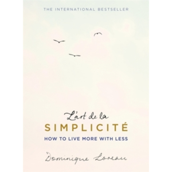 L'art de la Simplicite (The English Edition) : How to Live More With Less