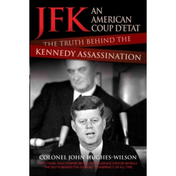 JFK - An American Coup D'etat : The Truth Behind the Kennedy Assassination