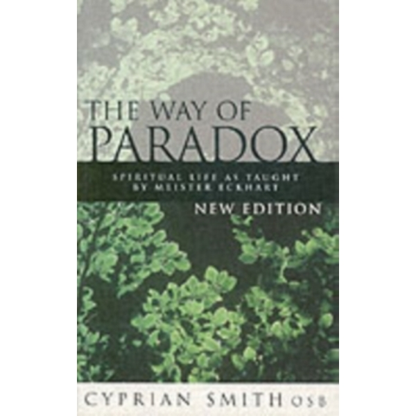 The Way of Paradox: Spiritual Life as Taught by Meister Eckhart by Cyprian Smith (Paperback, 2004)